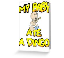 My Baby Ate A Dingo Greeting Card