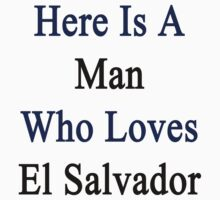 Here Is A Man Who Loves El Salvador  by supernova23