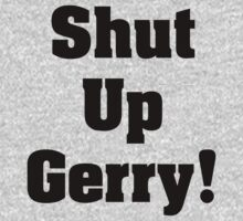 Shut Up Gerry! by Alsvisions