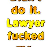 Didn't do it. Lawyer fucked me. by boogeyman