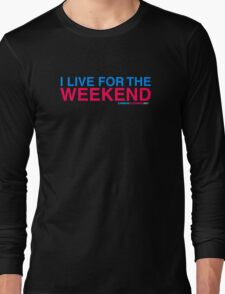 I Live For The Weekend Long Sleeve T-Shirt