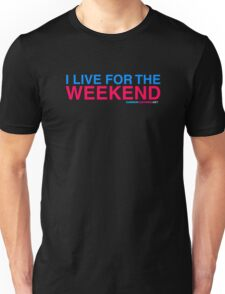 I Live For The Weekend Unisex T-Shirt