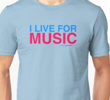 I Live For Music Unisex T-Shirt