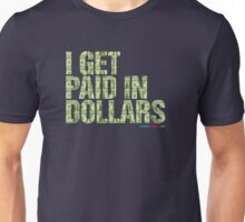 I Get Paid In Dollars Unisex T-Shirt