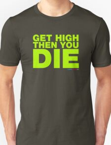 Get High Then You Die T-Shirt