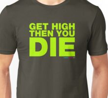 Get High Then You Die Unisex T-Shirt