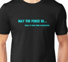 May the force be... equal to mass times acceleration Unisex T-Shirt