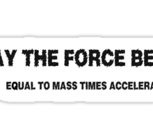 May the force be... equal to mass times acceleration Sticker