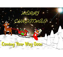 Merry Christmas - Coming Your Way Soon Photographic Print