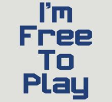 I'm Free To Play (Blue Text) by ajf89