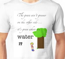 The grass ain't greener on the other side Unisex T-Shirt