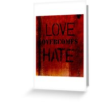 Love overcomes Hate Greeting Card