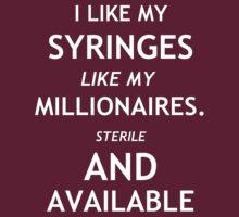 I like my syringes like my millionaires by stonetree