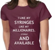 I like my syringes like my millionaires Womens Fitted T-Shirt