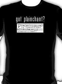 got plainchant? T-Shirt