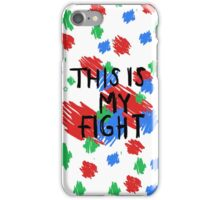 """""""This Is My Fight"""" iPhone Case/Skin"""