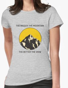 The Bigger The Mountain, The Better The View. T-Shirt. T-Shirt