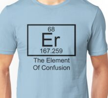 Er The Element Of Confusion Unisex T-Shirt