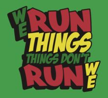 We Run Things by themarvdesigns