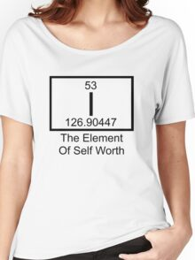 I The Element Of Self Worth Women's Relaxed Fit T-Shirt