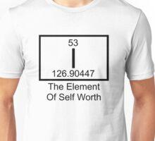 I The Element Of Self Worth Unisex T-Shirt
