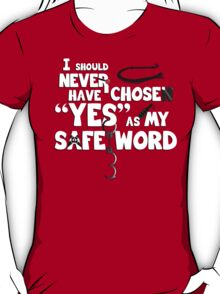 "I should have never chosen ""yes"" as my safe word... T-Shirt"