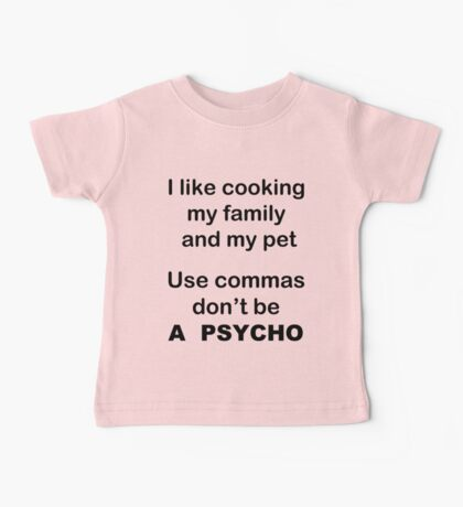 I like cooking my family my pets Use commas! Baby Tee