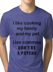 I like cooking my family my pets Use commas! Tri-blend T-Shirt