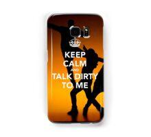 Keep Calm and Talk Dirty to me Samsung Galaxy Case/Skin