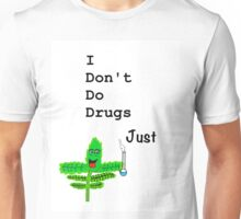I dont do drugs, Just weed Unisex T-Shirt