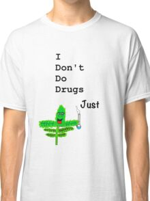 i dont do drugs, Just weed( THE SHAZAM VERSION) Classic T-Shirt