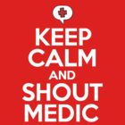 Keep Calm and Shout Medic! by WillFrost