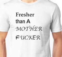 Fresher than (the change uP) Unisex T-Shirt