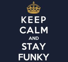 Keep Calm And Stay Funky by bboyhyper