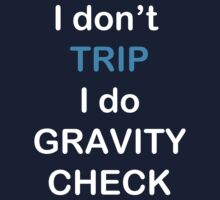 I Don't Trip I Do Gravity Check by funkybreak