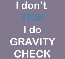 I Don't Trip I Do Gravity Check Kids Clothes