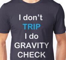 I Don't Trip I Do Gravity Check Unisex T-Shirt