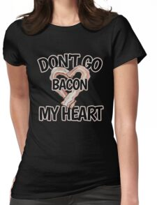 Don't go bacon my heart for Valentine's Day Womens Fitted T-Shirt