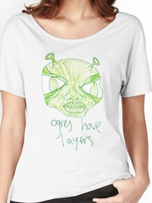 ogres have layers Women's Relaxed Fit T-Shirt