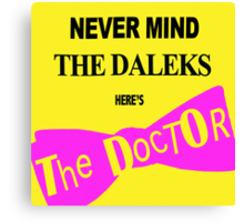 Never Mind the Daleks! Canvas Print