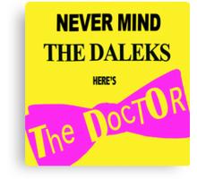 Never Mind the Daleks! Canvas Print