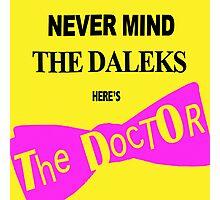 Never Mind the Daleks! Photographic Print