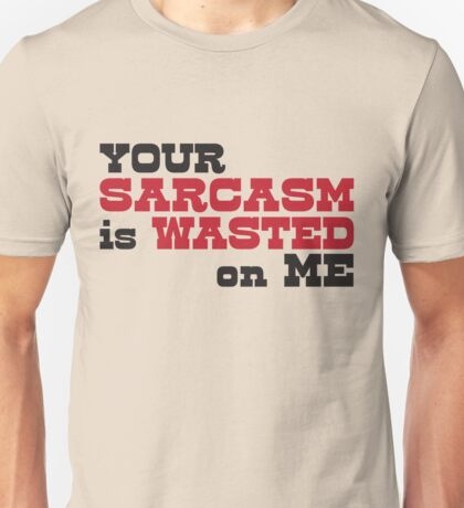 Sarcasm Is Wasted Unisex T-Shirt
