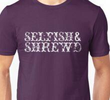Selfish & Shrewd Unisex T-Shirt