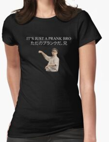 ITS JUST A PRANK BRO Womens Fitted T-Shirt