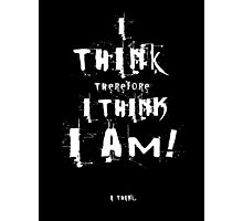 I think therefore I think I am. I think. Photographic Print