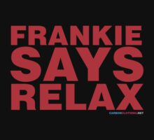 Frankie Says Relax by CarbonClothing
