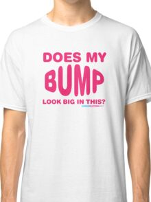 Does My Bump Look Big In This Classic T-Shirt