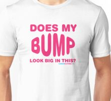Does My Bump Look Big In This Unisex T-Shirt