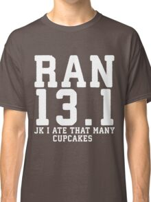 Ran 13.1 (JK I Ate That Many Cupcakes) Classic T-Shirt
